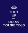 SHUT UP AND DO AS YOU'RE TOLD - Personalised Poster A4 size