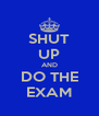 SHUT UP AND DO THE EXAM - Personalised Poster A4 size