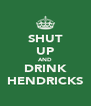 SHUT UP AND DRINK HENDRICKS - Personalised Poster A4 size