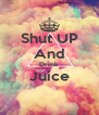 Shut UP And Drink Juice  - Personalised Poster A4 size