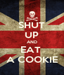 SHUT UP AND EAT  A COOKIE - Personalised Poster A4 size