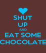 SHUT UP AND EAT SOME CHOCOLATE - Personalised Poster A4 size