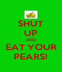 SHUT UP AND EAT YOUR PEARS! - Personalised Poster A4 size