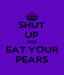 SHUT UP AND EAT YOUR PEARS - Personalised Poster A4 size