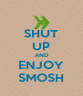 SHUT UP AND ENJOY SMOSH - Personalised Poster A4 size
