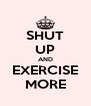 SHUT UP AND EXERCISE MORE - Personalised Poster A4 size