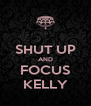 SHUT UP AND FOCUS KELLY - Personalised Poster A4 size