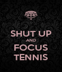 SHUT UP AND FOCUS TENNIS - Personalised Poster A4 size