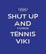SHUT UP AND FOKUS TENNIS VIKI - Personalised Poster A4 size