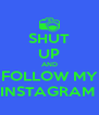 SHUT UP AND FOLLOW MY INSTAGRAM  - Personalised Poster A4 size