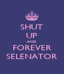 SHUT UP AND FOREVER SELENATOR - Personalised Poster A4 size
