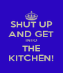 SHUT UP AND GET INTO THE KITCHEN! - Personalised Poster A4 size