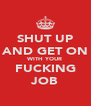 SHUT UP AND GET ON WITH YOUR FUCKING JOB - Personalised Poster A4 size