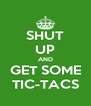 SHUT UP AND GET SOME TIC-TACS - Personalised Poster A4 size