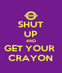 SHUT UP AND GET YOUR  CRAYON - Personalised Poster A4 size