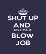 SHUT UP AND  GIVE ME A BLOW JOB - Personalised Poster A4 size