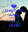 SHUT UP AND GIVE ME A HUG - Personalised Poster A4 size