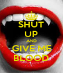 SHUT UP AND GIVE ME BLOOD - Personalised Poster A4 size