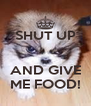 SHUT UP   AND GIVE ME FOOD! - Personalised Poster A4 size