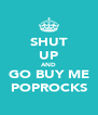 SHUT UP AND GO BUY ME POPROCKS - Personalised Poster A4 size