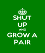 SHUT UP AND GROW A PAIR - Personalised Poster A4 size