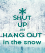 SHUT UP and HANG OUT in the snow - Personalised Poster A4 size