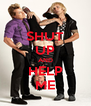SHUT UP AND HELP ME - Personalised Poster A4 size