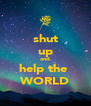 shut up and help the  WORLD - Personalised Poster A4 size
