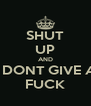 SHUT UP AND I DONT GIVE A FUCK - Personalised Poster A4 size