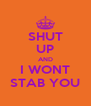 SHUT UP AND I WONT STAB YOU - Personalised Poster A4 size