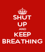 SHUT UP AND KEEP BREATHING - Personalised Poster A4 size