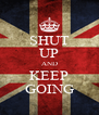 SHUT UP AND KEEP GOING - Personalised Poster A4 size