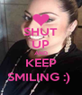 SHUT UP AND KEEP SMILING :)  - Personalised Poster A4 size