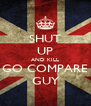 SHUT UP AND KILL GO COMPARE GUY - Personalised Poster A4 size