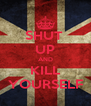 SHUT  UP AND KILL YOURSELF - Personalised Poster A4 size