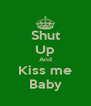 Shut Up And Kiss me Baby - Personalised Poster A4 size