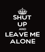 SHUT UP AND LEAVE ME ALONE - Personalised Poster A4 size