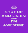 SHUT UP AND LISTEN CAUSE I'M AWESOME - Personalised Poster A4 size