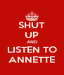 SHUT UP AND LISTEN TO ANNETTE - Personalised Poster A4 size