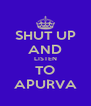 SHUT UP AND LISTEN TO APURVA - Personalised Poster A4 size