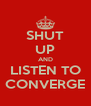 SHUT UP AND LISTEN TO CONVERGE - Personalised Poster A4 size