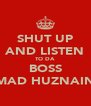 SHUT UP AND LISTEN TO DA BOSS MAD HUZNAIN - Personalised Poster A4 size