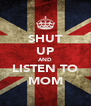 SHUT UP AND LISTEN TO MOM - Personalised Poster A4 size