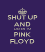 SHUT UP AND LISTEN TO PINK FLOYD - Personalised Poster A4 size