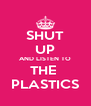 SHUT UP AND LISTEN TO THE  PLASTICS - Personalised Poster A4 size