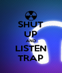 SHUT UP AND LISTEN TRAP - Personalised Poster A4 size