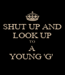 SHUT UP AND LOOK UP TO A YOUNG 'G'  - Personalised Poster A4 size