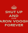 SHUT UP AND LOVE AARON VOOGHT FOREVER - Personalised Poster A4 size
