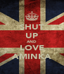 SHUT UP AND LOVE AMINKA - Personalised Poster A4 size