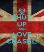 SHUT UP AND LOVE CHASE L. - Personalised Poster A4 size